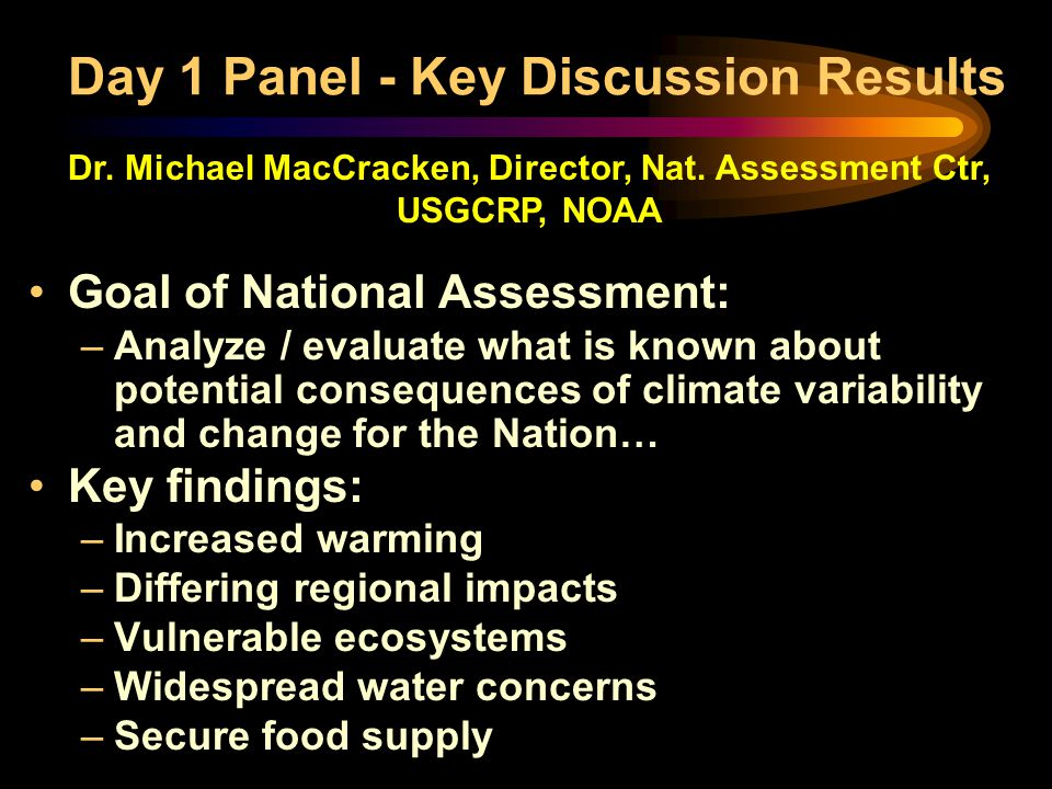 Goal of National Assessment: –Analyze / evaluate what is known about potential consequences of climate variability and change for the Nation… Key find