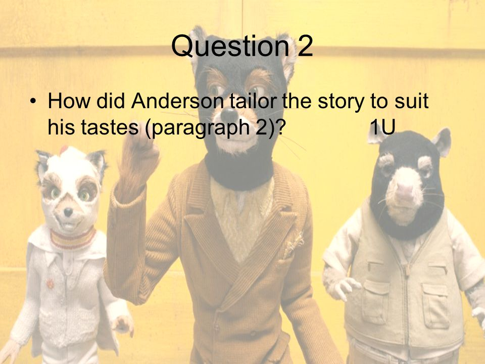 Question 2 How did Anderson tailor the story to suit his tastes (paragraph 2)?1U