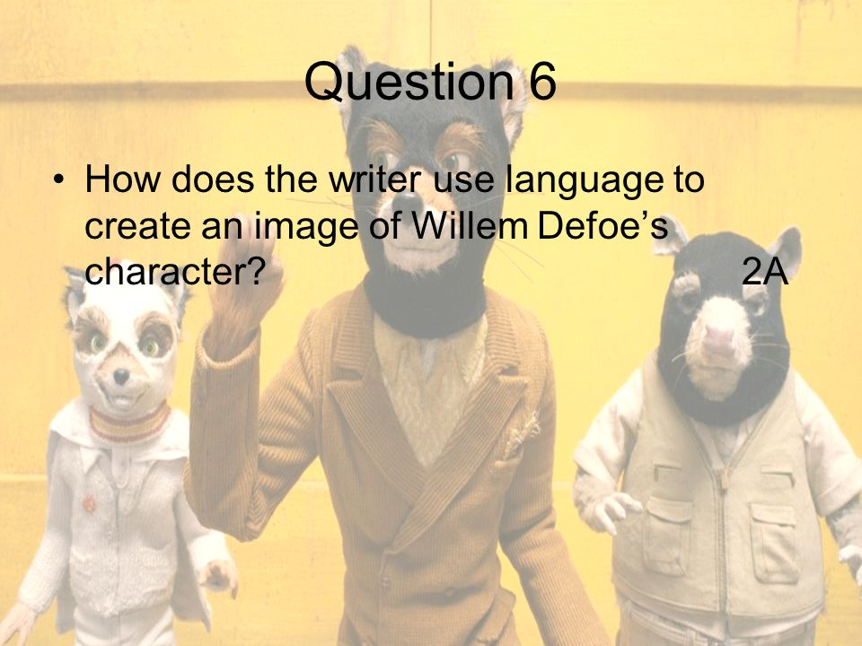 Question 6 How does the writer use language to create an image of Willem Defoe's character 2A