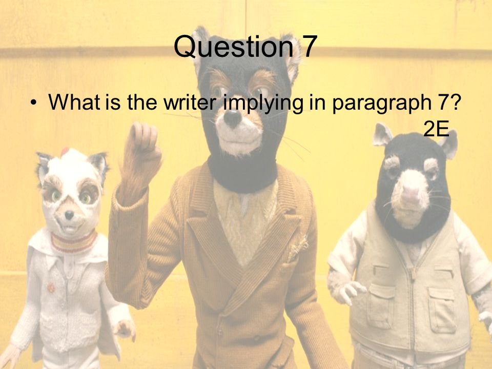 Question 7 What is the writer implying in paragraph 7 2E