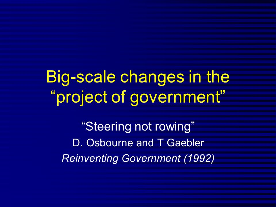 Big-scale changes in the project of government Steering not rowing D.