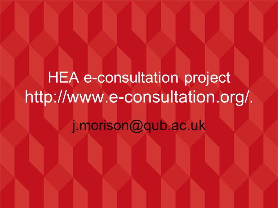 j.morison@qub.ac.uk HEA e-consultation project http://www.e-consultation.org/.