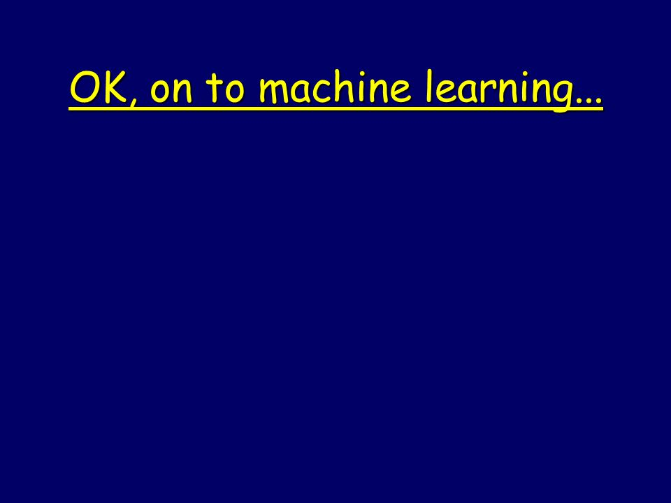 OK, on to machine learning...