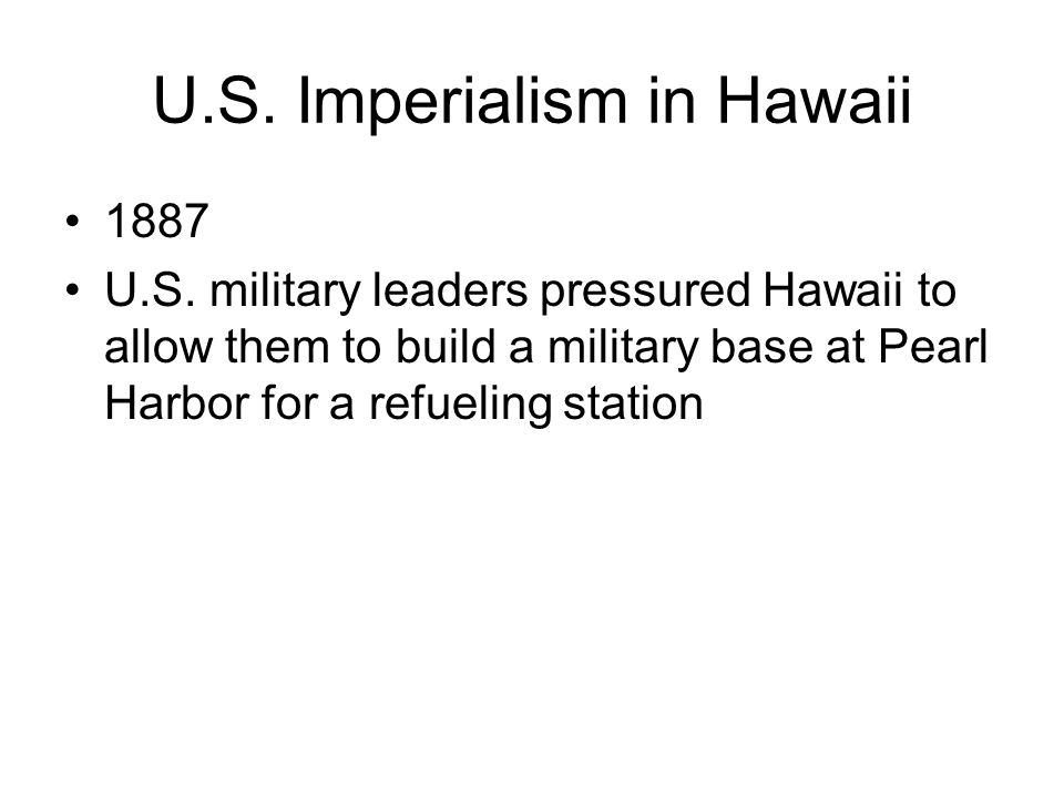 U.S. Imperialism in Hawaii 1887 U.S.