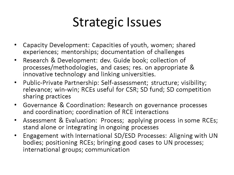 Strategic Issues Capacity Development: Capacities of youth, women; shared experiences; mentorships; documentation of challenges Research & Development: dev.