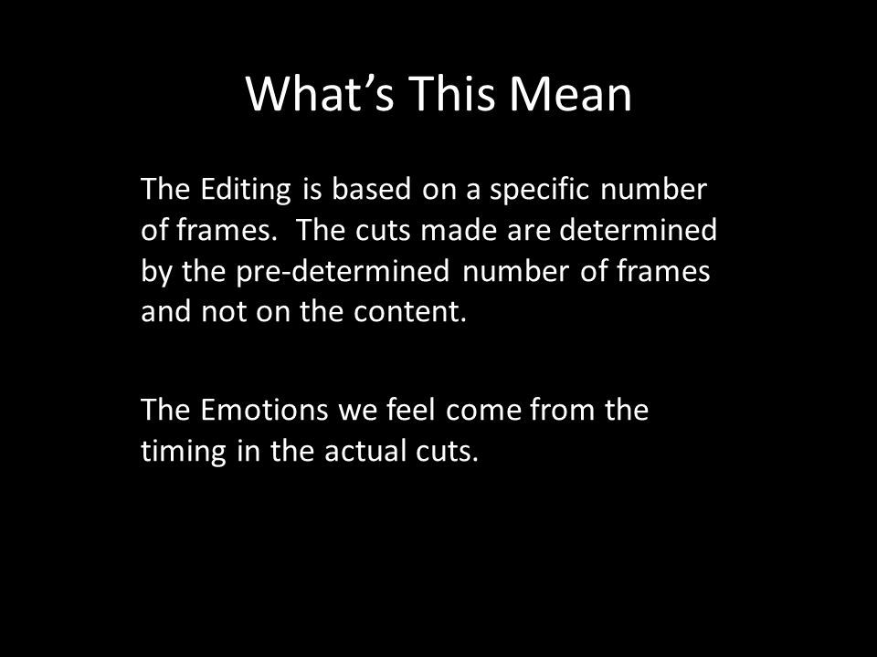 What's This Mean The Editing is based on a specific number of frames.