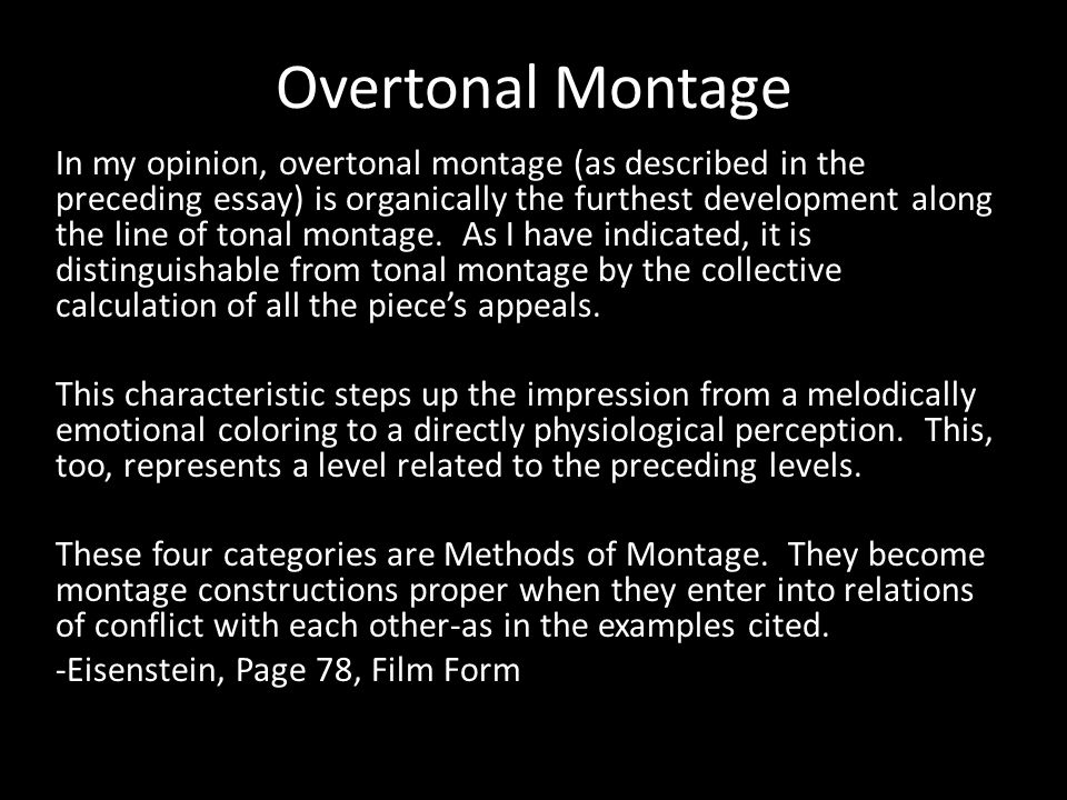 Overtonal Montage In my opinion, overtonal montage (as described in the preceding essay) is organically the furthest development along the line of tonal montage.