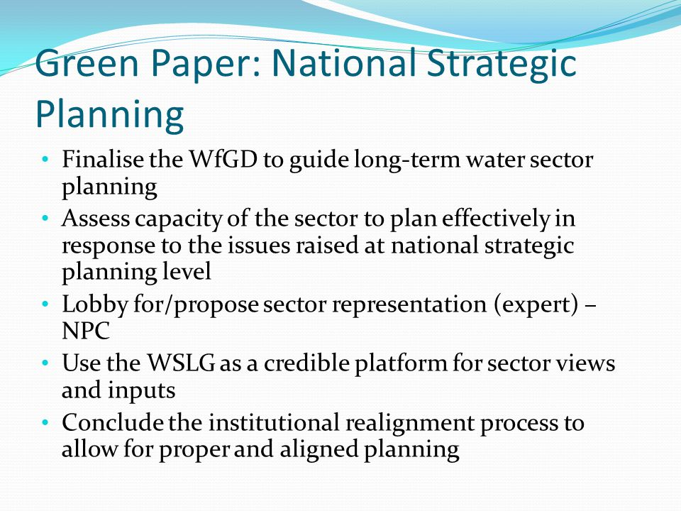 Water Sector Planning Sector to forward the NWRS as a long-term strategy with an annual report Strategic Planning for WR as the official, up-to-date reference document for the NPC (should be published as an NPC doc?).