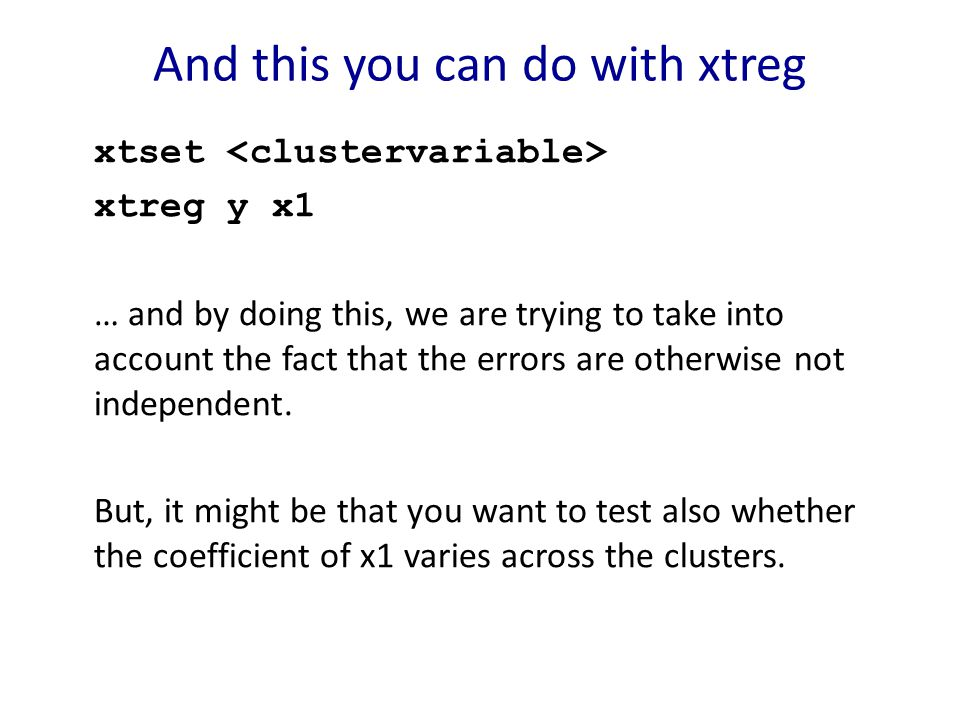 And this you can do with xtreg xtset xtreg y x1 … and by doing this, we are trying to take into account the fact that the errors are otherwise not independent.