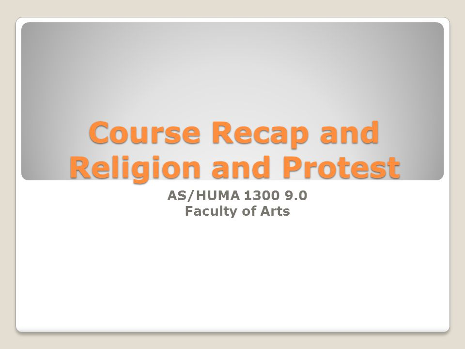Course Recap and Religion and Protest AS/HUMA 1300 9.0 Faculty of Arts