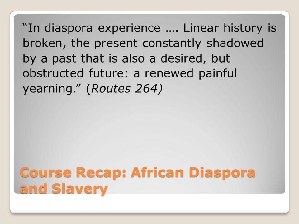 Course Recap: African Diaspora and Slavery In diaspora experience ….