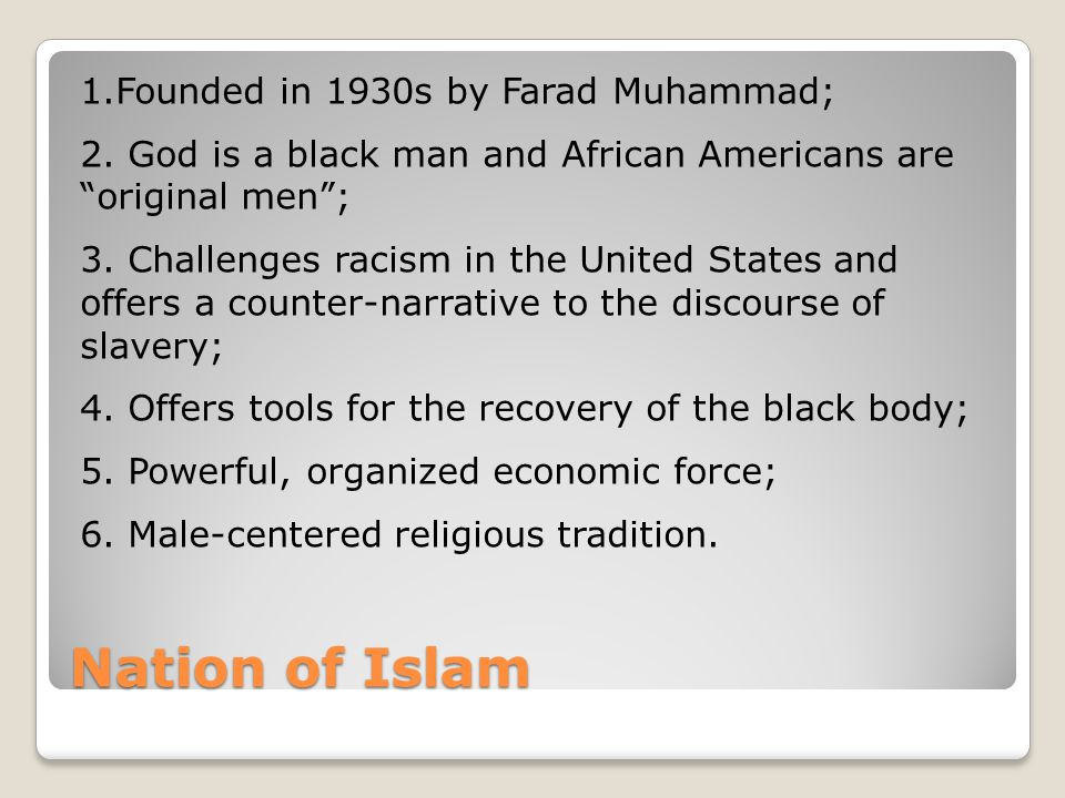 Nation of Islam 1.Founded in 1930s by Farad Muhammad; 2.
