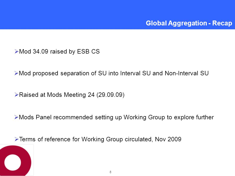 Global Aggregation - Recap  Version 2 of modification before Committee today;  Meeting with subgroup of Participants to review detail;  Further discussions with RAs on Version 2;  A number of changes are proposed for legal drafting;  Intent of the modification is not impacted by proposed changes;