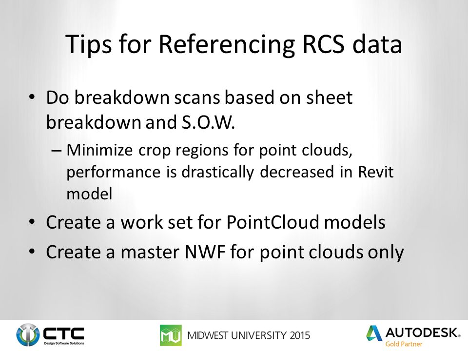Tips for Referencing RCS data Do breakdown scans based on sheet breakdown and S.O.W. – Minimize crop regions for point clouds, performance is drastica
