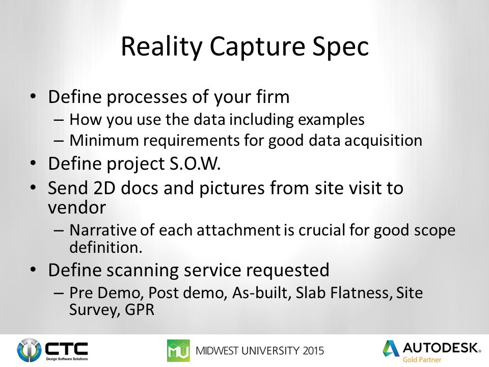 Reality Capture Spec Define processes of your firm – How you use the data including examples – Minimum requirements for good data acquisition Define p