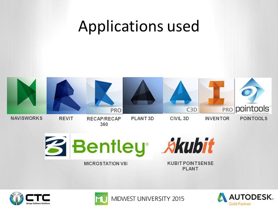 Applications used NAVISWORKS REVITPLANT 3D CIVIL 3D KUBIT POINTSENSE PLANT MICROSTATION V8i INVENTOR POINTOOLS RECAP/RECAP 360