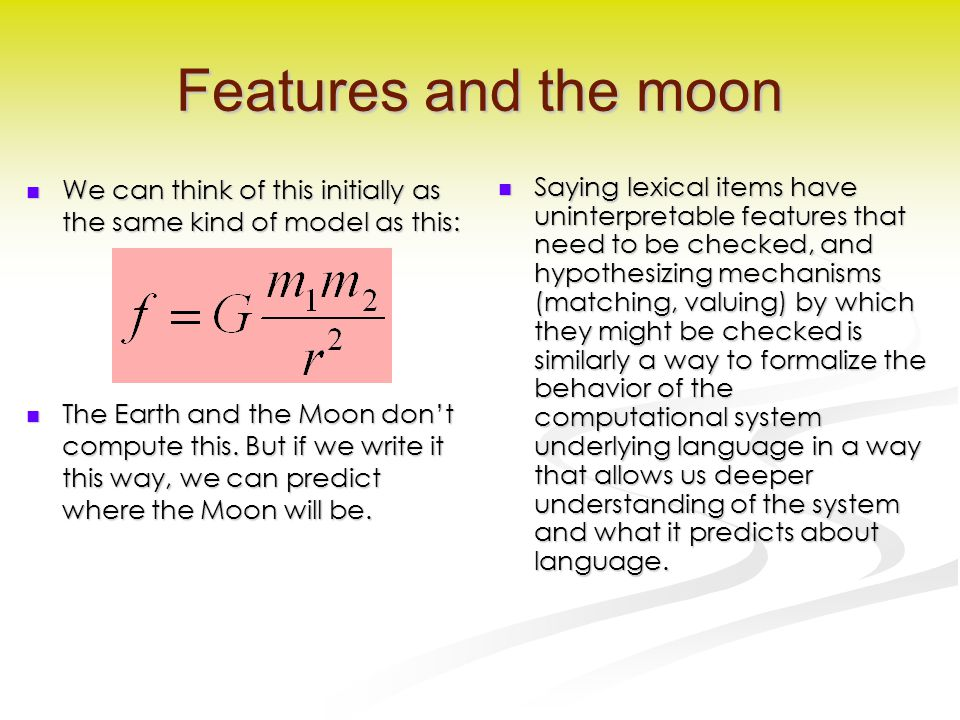 Features and the moon We can think of this initially as the same kind of model as this: We can think of this initially as the same kind of model as this: The Earth and the Moon don't compute this.