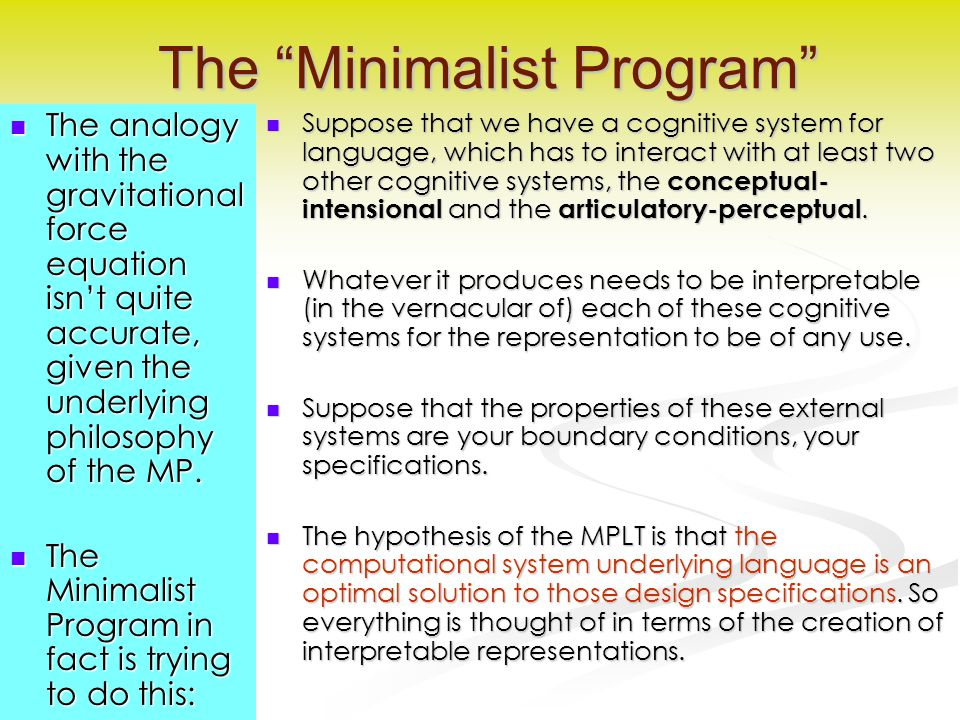 "The ""Minimalist Program"" The analogy with the gravitational force equation isn't quite accurate, given the underlying philosophy of the MP. The analog"