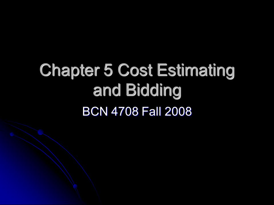 Chapter 5 Cost Estimating and Bidding BCN 4708 Fall 2008