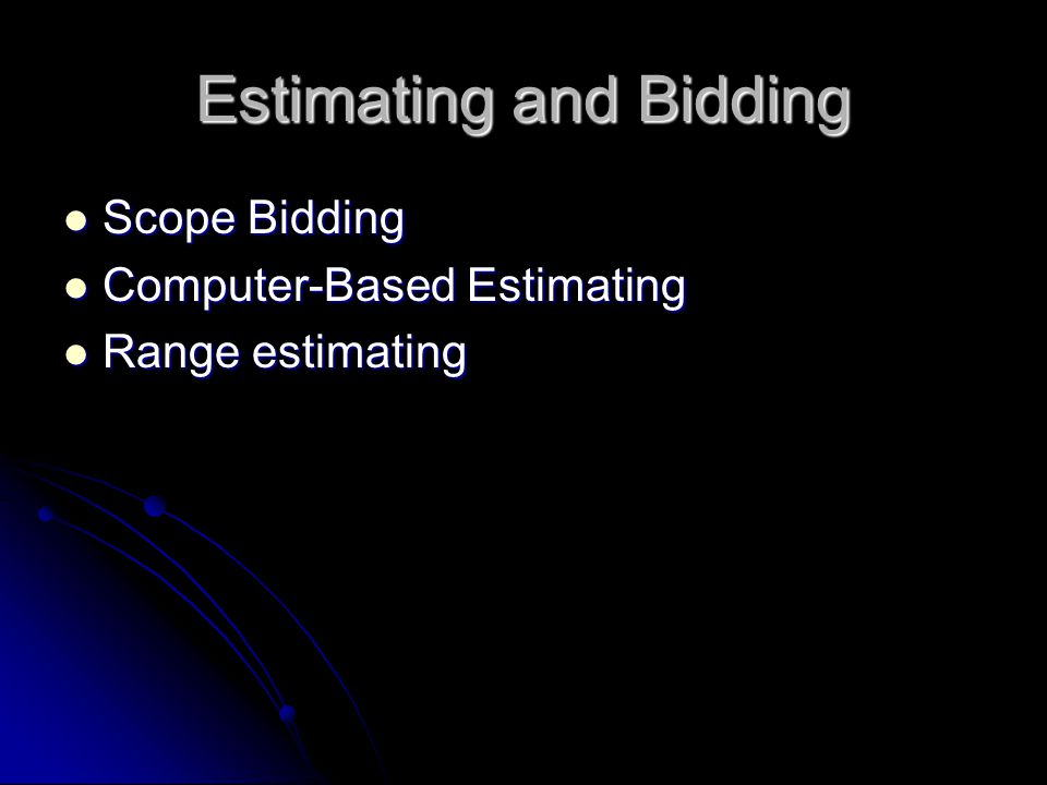 Estimating and Bidding Scope Bidding Scope Bidding Computer-Based Estimating Computer-Based Estimating Range estimating Range estimating