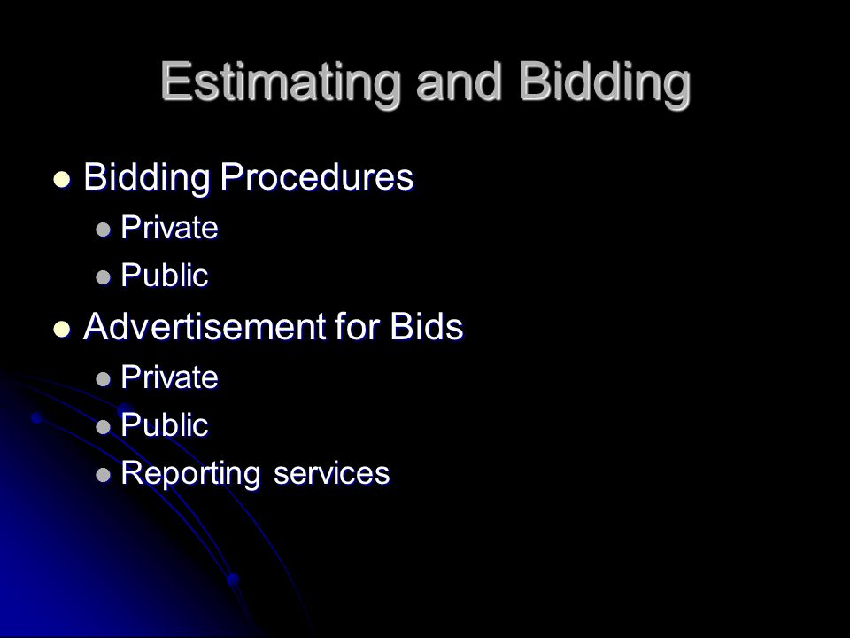 Estimating and Bidding Bidding Procedures Bidding Procedures Private Private Public Public Advertisement for Bids Advertisement for Bids Private Private Public Public Reporting services Reporting services