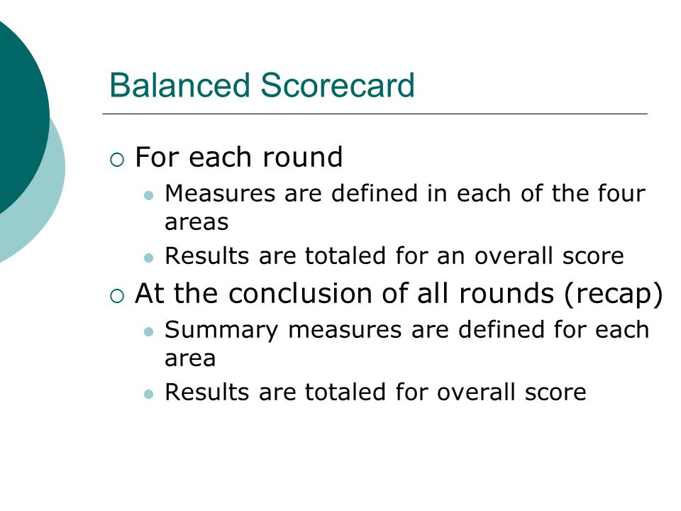 Balanced Scorecard  To see scoring details Go to Industry Scoring -> Balanced scorecard Click on a round score Click on the specific measure  E.g.