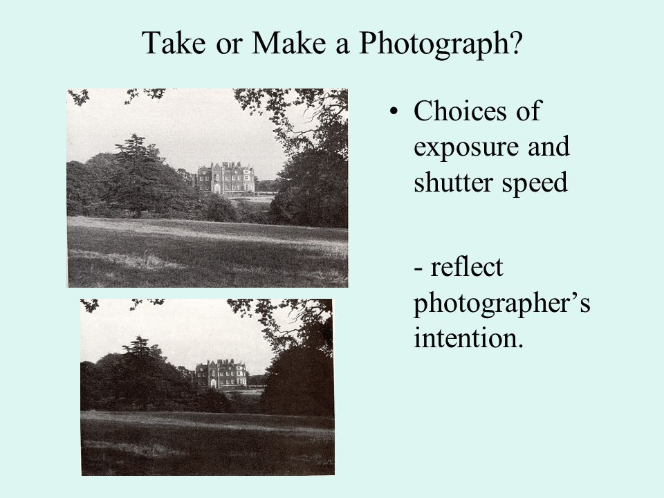 Take or Make a Photograph.