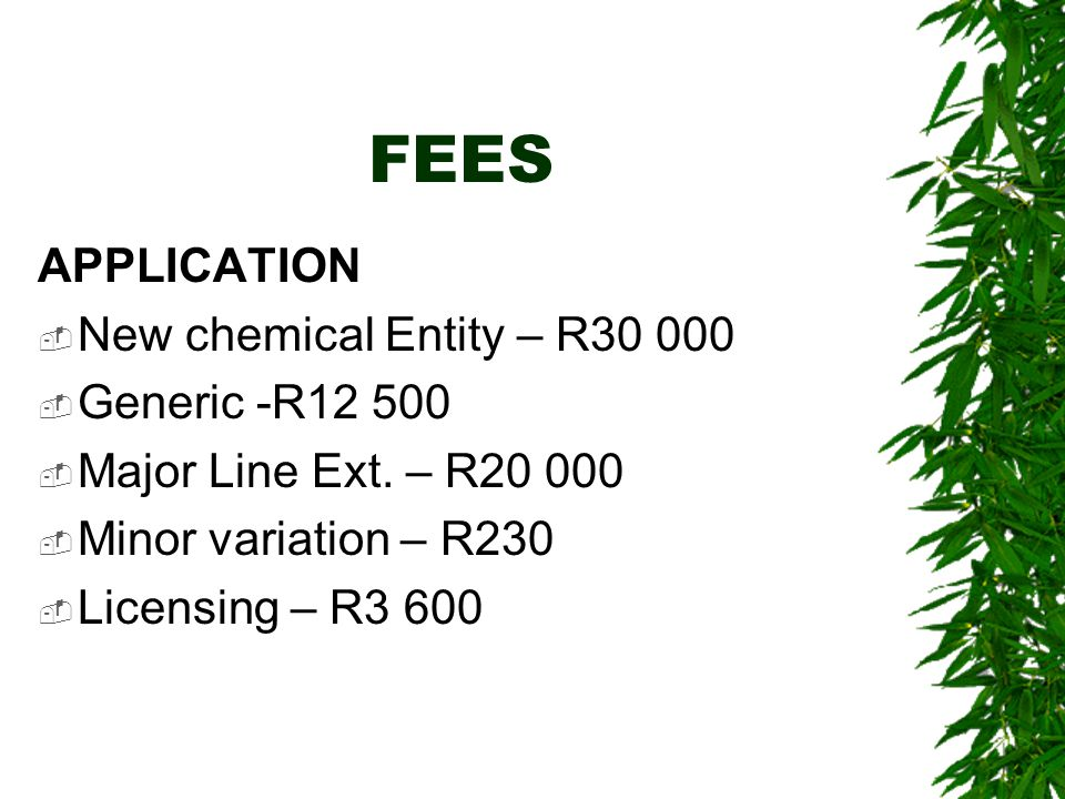 FEES APPLICATION  New chemical Entity – R30 000  Generic -R12 500  Major Line Ext.