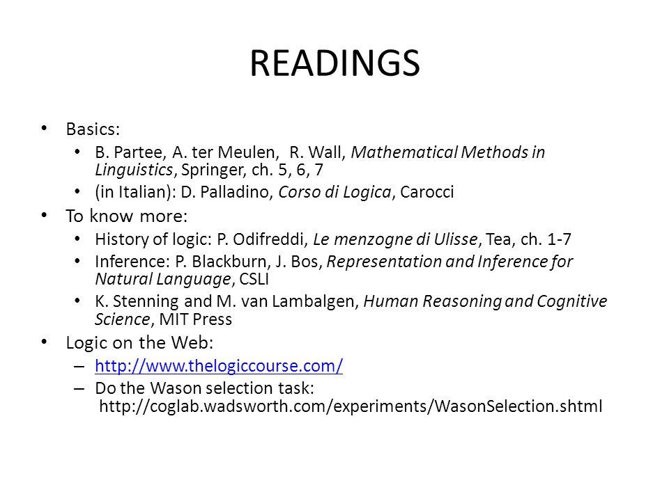 READINGS Basics: B. Partee, A. ter Meulen, R. Wall, Mathematical Methods in Linguistics, Springer, ch. 5, 6, 7 (in Italian): D. Palladino, Corso di Lo