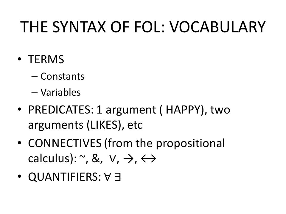 THE SYNTAX OF FOL: PHRASES If P is an n-ary predicate and t 1, … t n are terms, then P(t 1,…,t n ) is a formula.