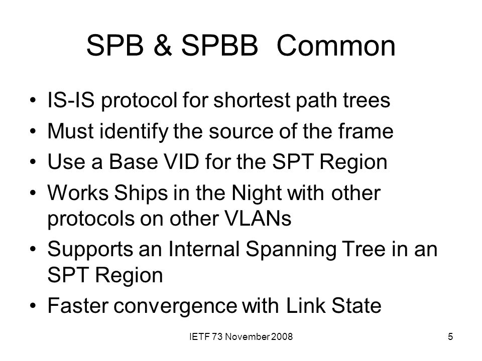 IETF 73 November 20085 SPB & SPBB Common IS-IS protocol for shortest path trees Must identify the source of the frame Use a Base VID for the SPT Regio