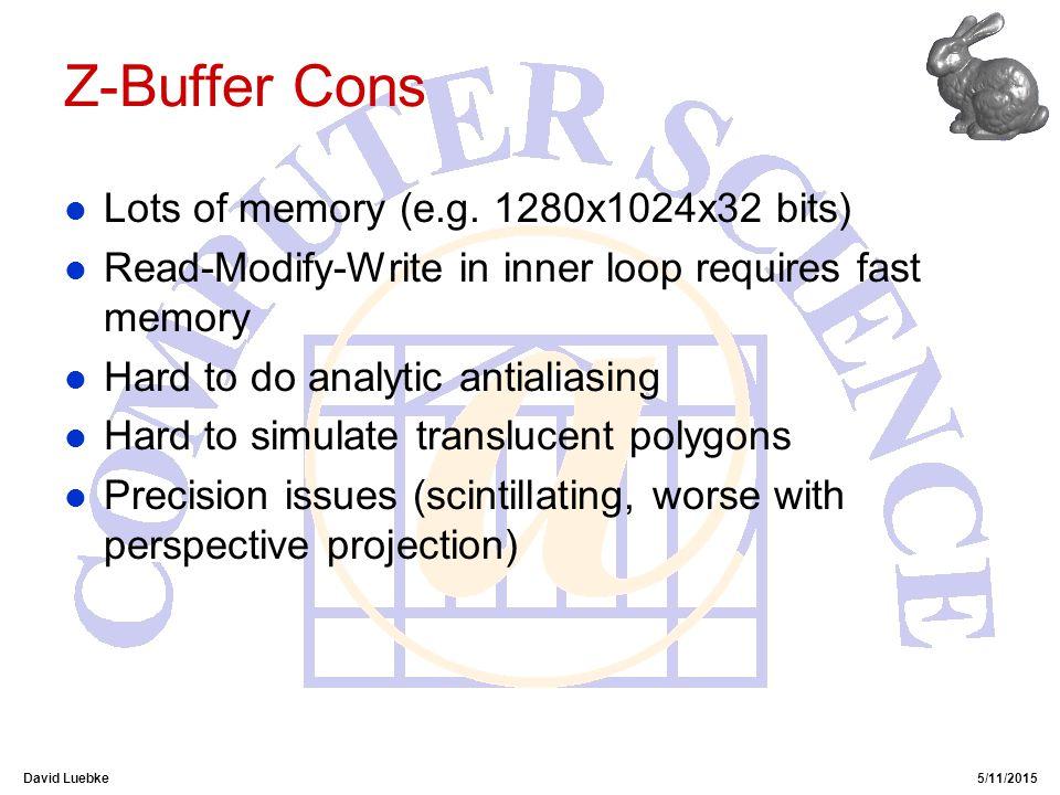 David Luebke5/11/2015 Z-Buffer Cons l Lots of memory (e.g.