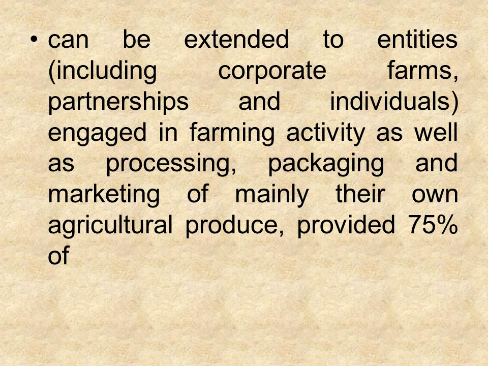 the agriculture produce being processed, packaged and marketed is being produced by the abovementioned entities themselves.