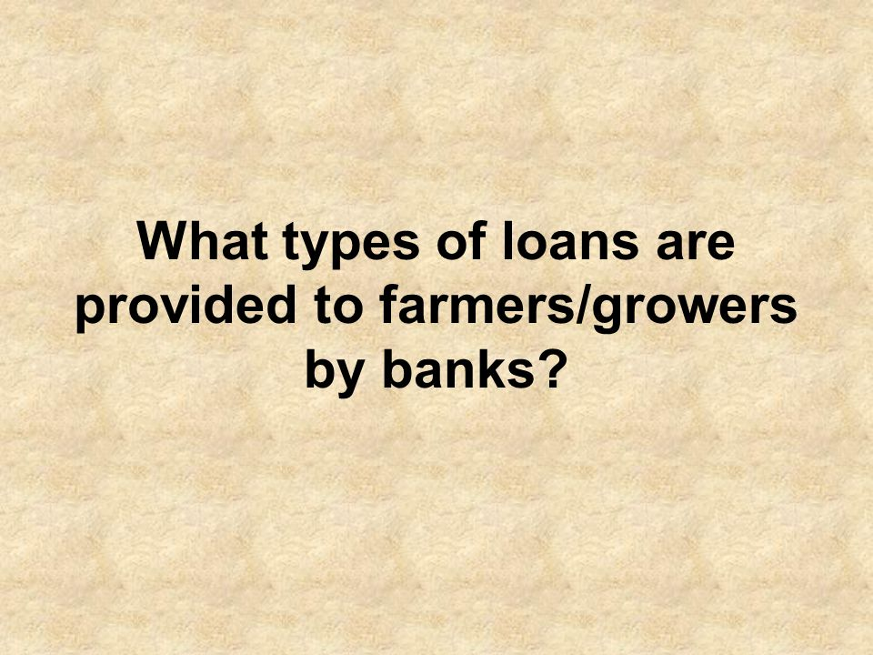 Banks are providing three types of loans; short-term (upto 18 months), medium-term (1.5 years to 5 years) and long-term (5 – 7 years).