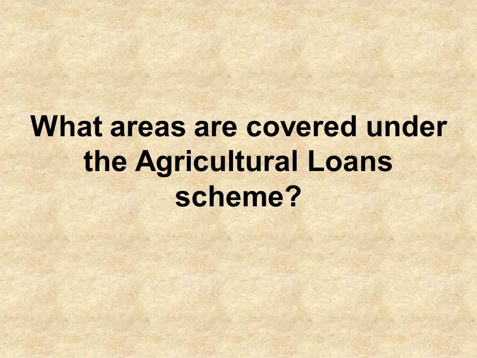 The Agricultural Loans Scheme has been designed to cover the entire Pakistan including AJK with no restriction of territorial jurisdiction.