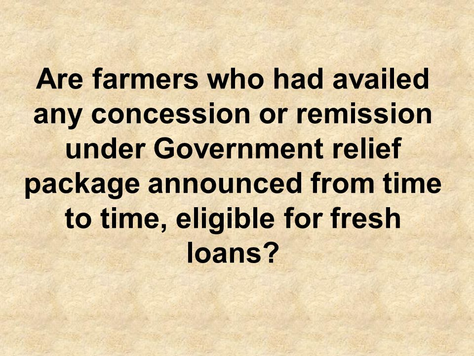 Yes, borrowers who have availed concession under any scheme notified by the government or concerned bank/DFI in the light of guidelines issued by SBP may be eligible for fresh financing.