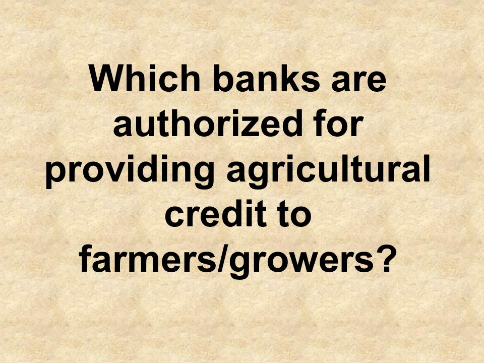 All banks can provide agricultural credit to farmers/growers.