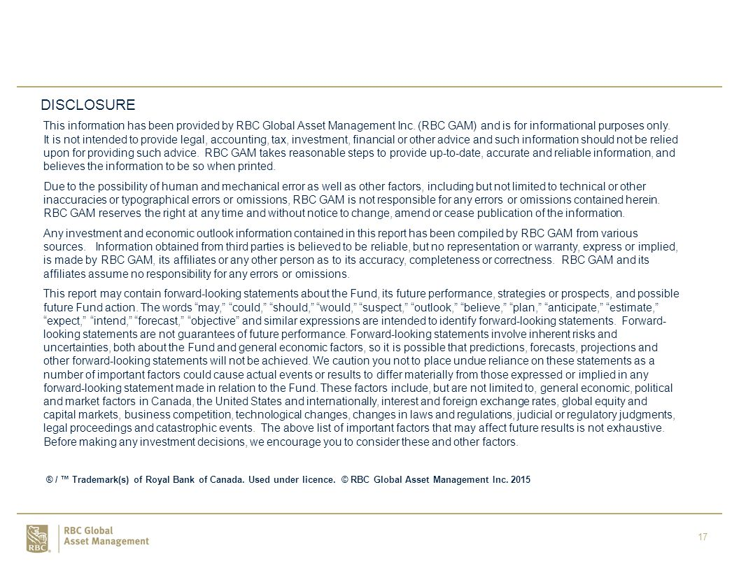 17 DISCLOSURE This information has been provided by RBC Global Asset Management Inc.