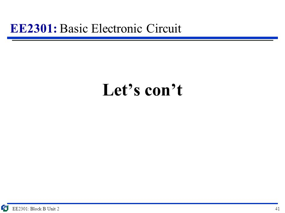 EE2301: Basic Electronic Circuit Let's con't EE2301: Block B Unit 241