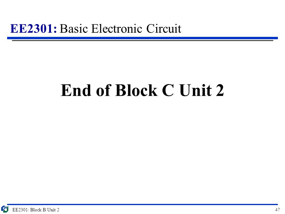 EE2301: Basic Electronic Circuit End of Block C Unit 2 EE2301: Block B Unit 247