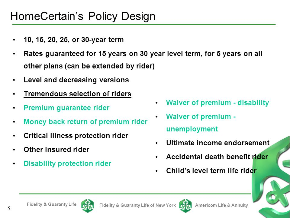 Fidelity & Guaranty Life Fidelity & Guaranty Life of New YorkAmericom Life & Annuity 15 The beneficiary can receive an additional death benefit of 50% of the face amount in the event of certain accident related deaths of the insured No Cost Benefit - HomeCertain Issue ages 0-60 (age last birthday) May be added at any time with evidence of insurability Maximum benefit up to $250,000 Accidental Death Benefit