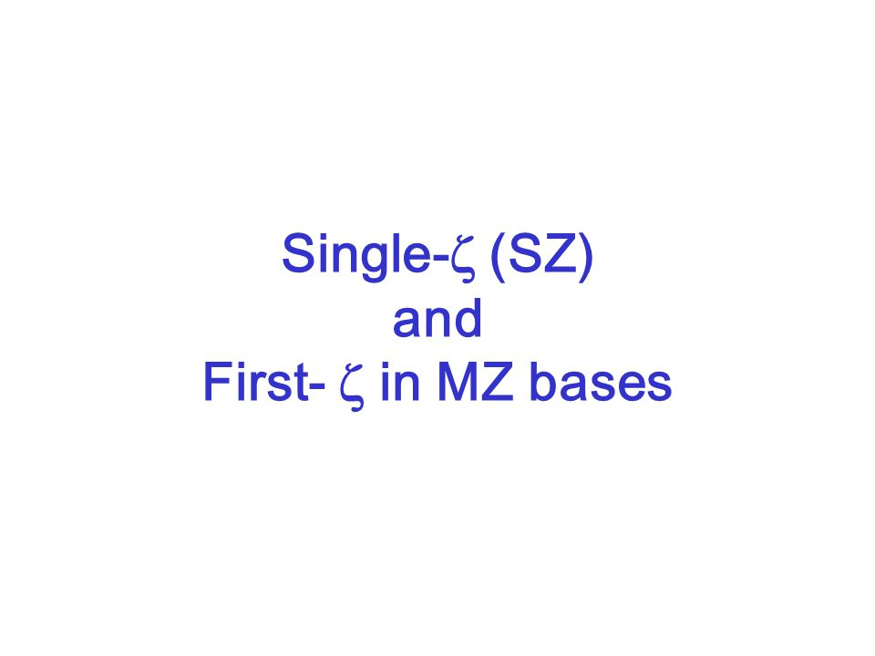 Single-  (SZ) and First-  in MZ bases