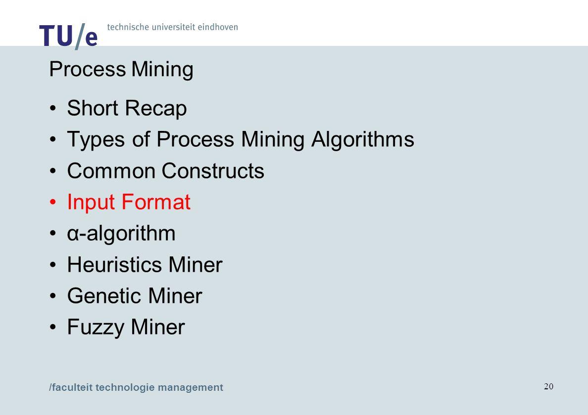 /faculteit technologie management 20 Process Mining Short Recap Types of Process Mining Algorithms Common Constructs Input Format α-algorithm Heuristi