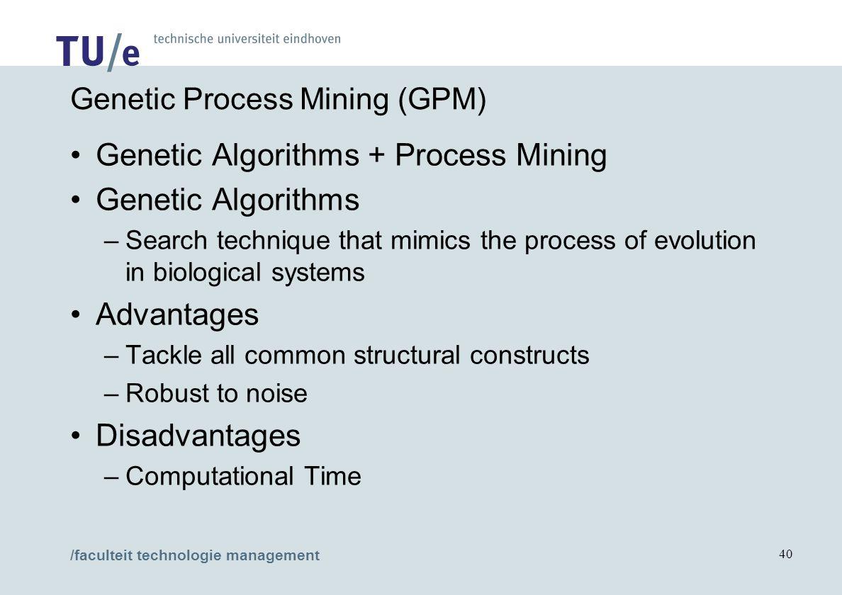 /faculteit technologie management 40 Genetic Process Mining (GPM) Genetic Algorithms + Process Mining Genetic Algorithms –Search technique that mimics