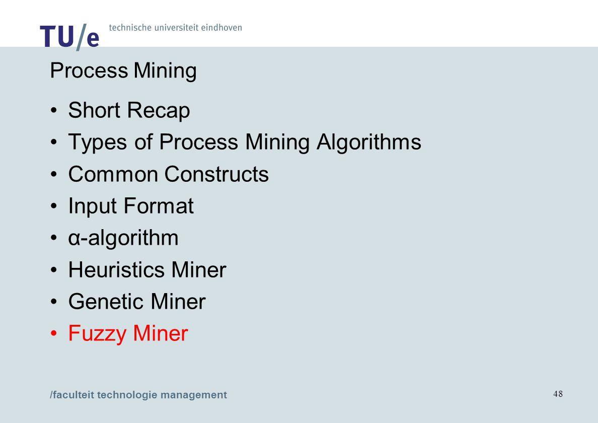 /faculteit technologie management 48 Process Mining Short Recap Types of Process Mining Algorithms Common Constructs Input Format α-algorithm Heuristi