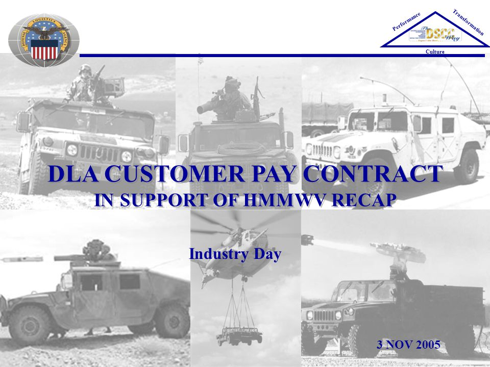 DLA CUSTOMER PAY CONTRACT IN SUPPORT OF HMMWV RECAP Performance Transformation Culture Industry Day 3 NOV 2005