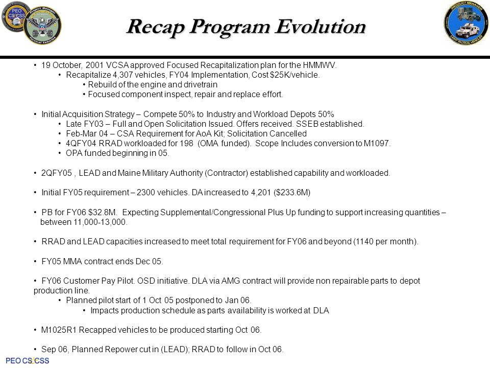Recap Program Evolution 19 October, 2001 VCSA approved Focused Recapitalization plan for the HMMWV.