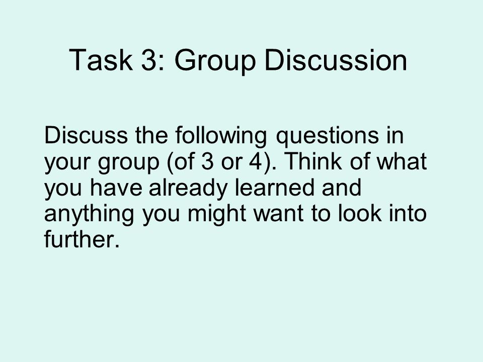 Task 3: Group Discussion Discuss the following questions in your group (of 3 or 4).