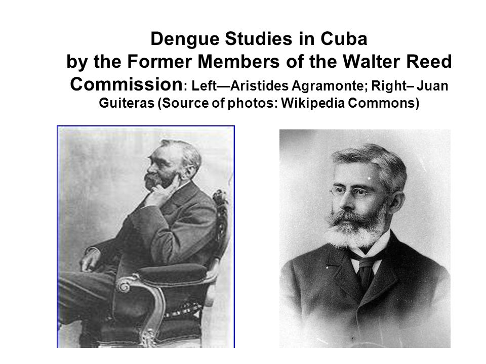 Dengue Studies in Cuba by the Former Members of the Walter Reed Commission : Left—Aristides Agramonte; Right– Juan Guiteras (Source of photos: Wikipedia Commons)