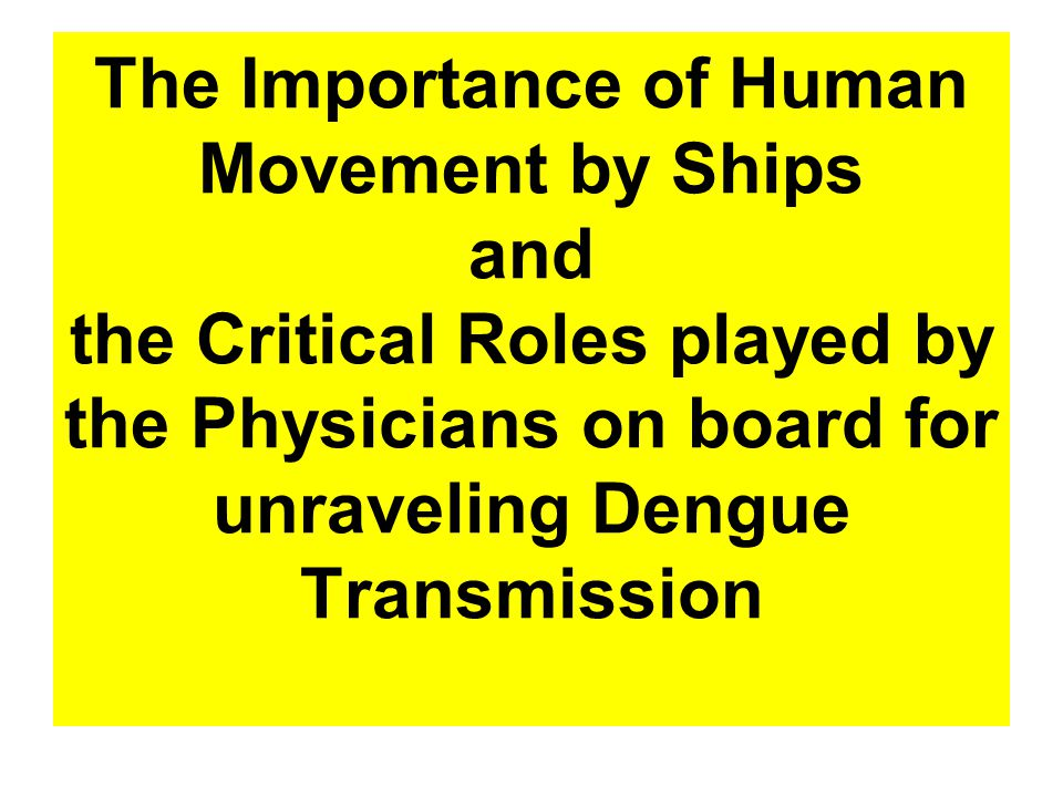 The Importance of Human Movement by Ships and the Critical Roles played by the Physicians on board for unraveling Dengue Transmission